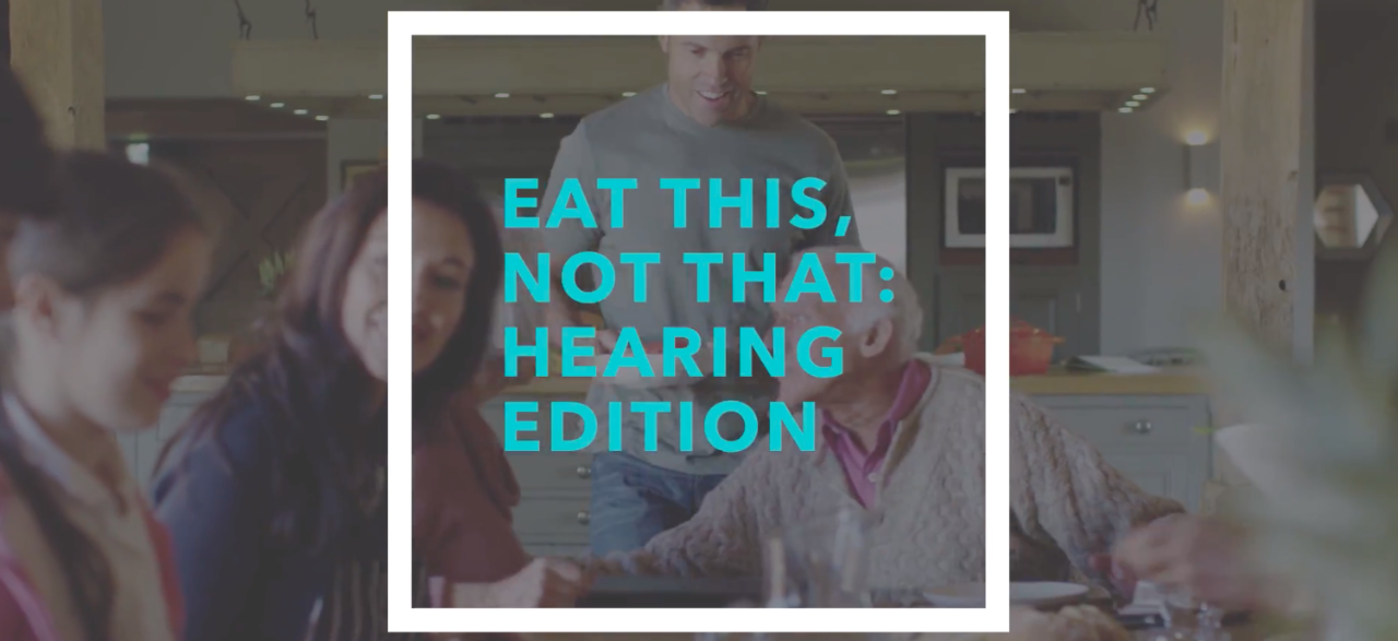 Eat this, not that: hearing edition